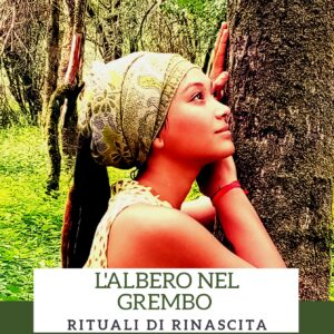 L'ALBERO NEL GREMBO rituale esclusivo  al FEMMINILE